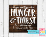 Blessed Are Those Who Hunger and Thirst For Righteousness Ver. 1 - Christian Cut File - SVG, DXF, PNG - Crafts You Cut
