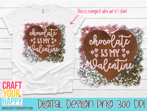 Sublimation PNG Printable - Chocolate Is My Valentine