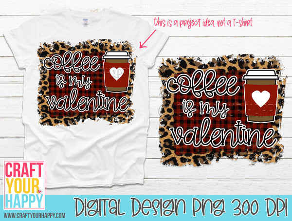 Sublimation PNG Printable - Coffee Is My Valentine