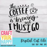 Coffee SVG Cut File - The Coffee Is Brewing And I Must Go - Crafts You Cut