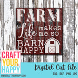 Farm SVG - Farm Life Makes Me So Barn Happy - Cut File For Cricut, Silhouette - Crafts You Cut