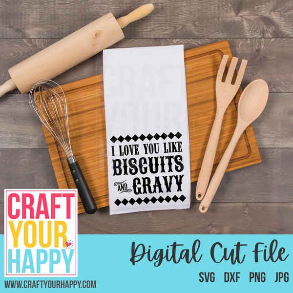 Folk Wisdom SVG Cut File - I Love You Like Biscuits And Gravy - Crafts You Cut