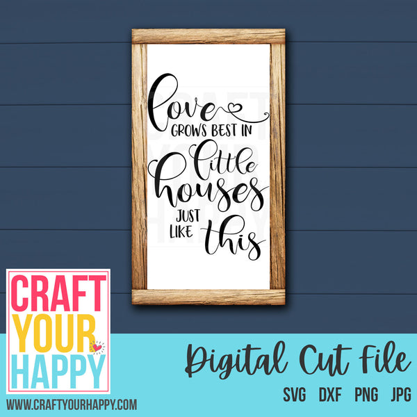 Housewarming/Wedding SVG Love Grows Best In Little Houses Cut File - Crafts You Cut