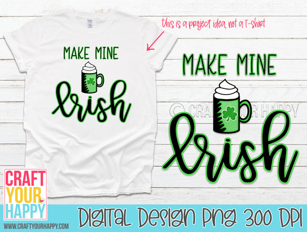 Sublimation PNG Printable - Make Mine Irish