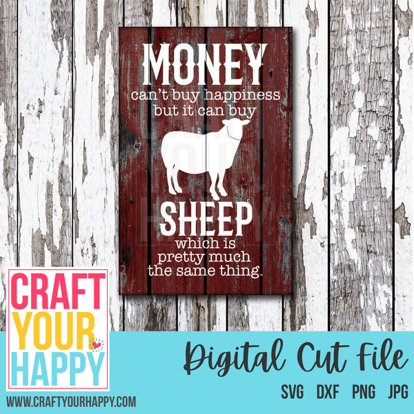 Farm SVG - Money Can't Buy Happiness But It Can Buy Sheep Which Is Pretty Much The Same Thing - Crafts You Cut