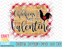 Sublimation PNG Printable - My Chickens Are My Valentine