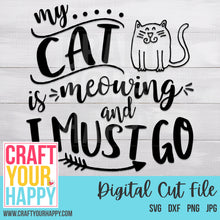 Cat SVG Cut File - My Cat Is Meowing And I Must Go - Crafts You Cut