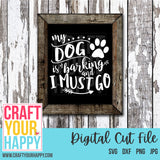Dog SVG Cut File - My Dog Is Barking And I Must Go - Crafts You Cut