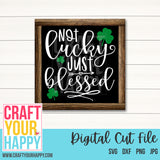 St. Patrick's Day SVG Cut File - Not Lucky, Just Blessed - Crafts You Cut