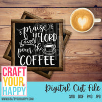 Coffee SVG Cut File - Praise The Lord And Pour The Coffee - Crafts You Cut