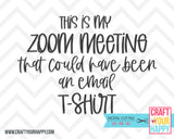 This Is My Zoom Meeting That Should Have Been An Email T-shirt SVG Cut File - PNG, DXF, SVG - Crafts You Cut