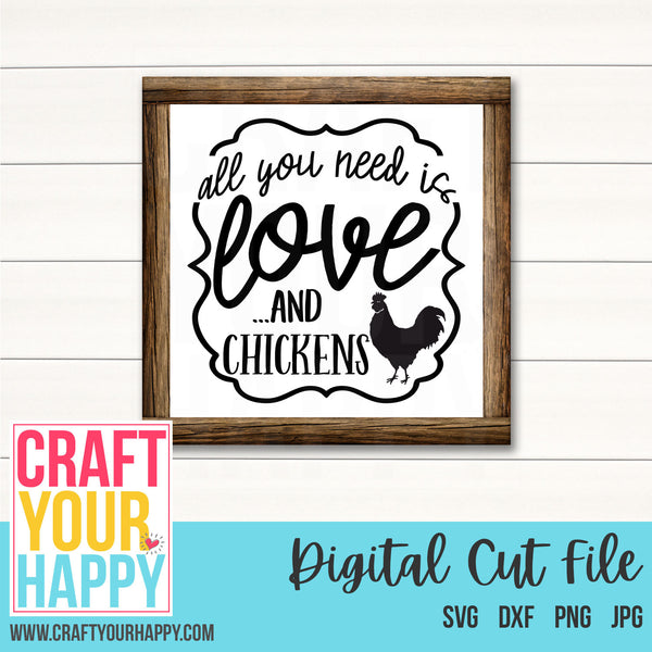 All You Need Is Love And Chickens- A Farm/Animal SVG Cut File - Crafts You Cut