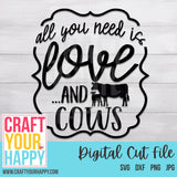 Cows SVG - All You Need Is Love And A Cow - Crafts You Cut