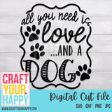 Dog SVG Cut File - All You Need Is Love And A Dog - Crafts You Cut