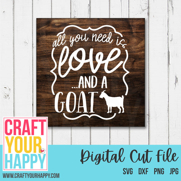 Goat SVG - All You Need Is Love And A Goat - Crafts You Cut