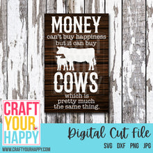 Farm SVG - Money Can't Buy Happiness But It Can Buy Cows Which Is Pretty Much The Same Thing - Crafts You Cut