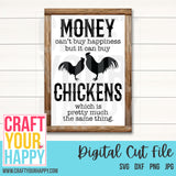 Farm SVG - Money Can't Buy Happiness But It Can Buy Chickens Which Is Pretty Much The Same Thing - Crafts You Cut