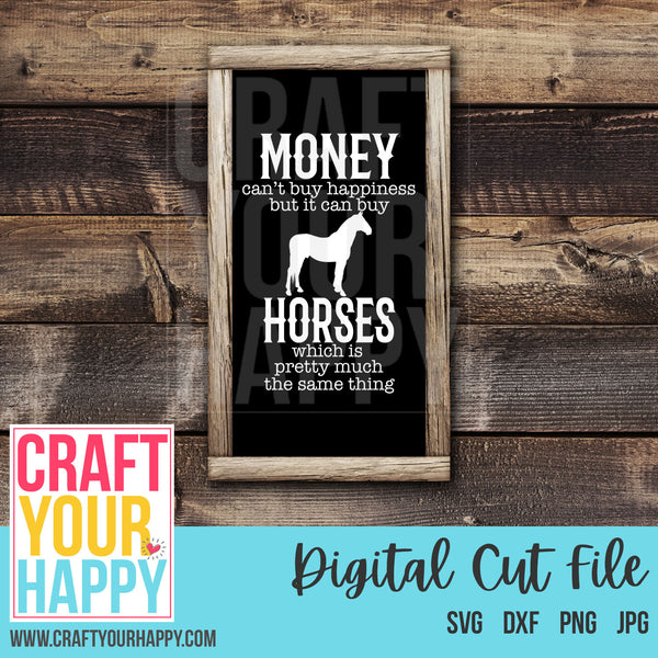 Farm SVG - Money Can't Buy Happiness But It Can Buy Horses Which Is Pretty Much The Same Thing - Crafts You Cut