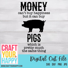Farm SVG - Money Can't Buy Happiness But It Can Buy Pigs Which Is Pretty Much The Same Thing - Crafts You Cut