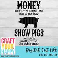 Farm SVG - Money Can't Buy Happiness But It Can Buy Show Pigs Which Is Pretty Much The Same Thing - Crafts You Cut