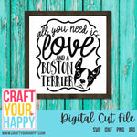 All You Need Is Love And A Boston Terrier- A Dog/Pet SVG Cut File - Crafts You Cut