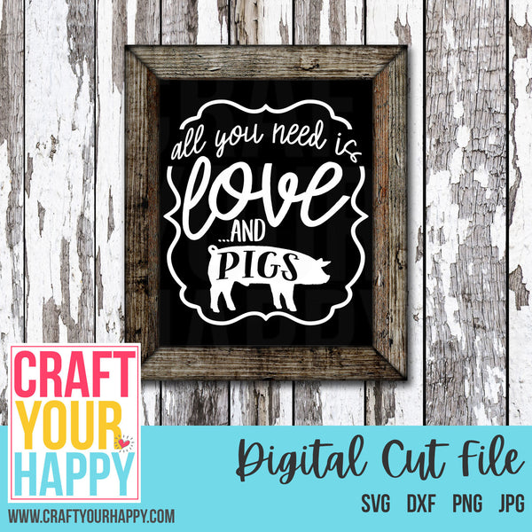 Farm SVG - All You Need Is Love And Pigs - Crafts You Cut