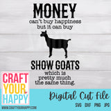 Farm SVG - Money Can't Buy Happiness But It Can Buy Show Goats Which Is Pretty Much The Same Thing - Crafts You Cut