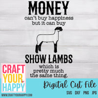 Farm SVG - Money Can't Buy Happiness But It Can Buy Show Lambs Which Is Pretty Much The Same Thing - Crafts You Cut