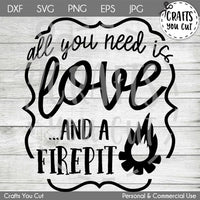 Firepit SVG Cut File - All You Need Is Love And A Firepit - Crafts You Cut