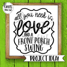 Home SVG - All You Need Is Love And A Front Porch Swing - Crafts You Cut