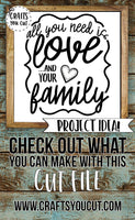Family SVG - All You Need Is Love And Your Family - Crafts You Cut
