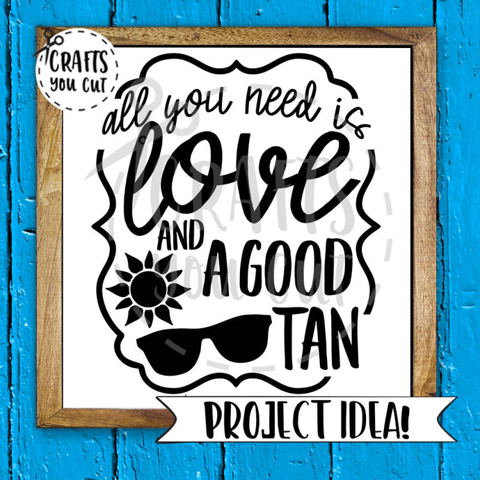 Summer SVG Cut File - All You Need Is Love And A Good Tan - Crafts You Cut