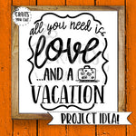 Summer SVG Cut File - All You Need Is Love And A Vacation - Crafts You Cut