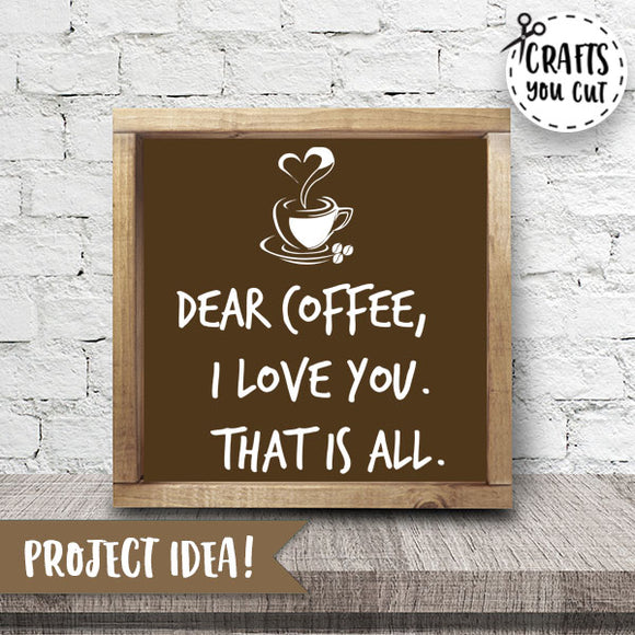 Coffee SVG Cut File - Dear Coffee, I Love You.  That is all. - Crafts You Cut