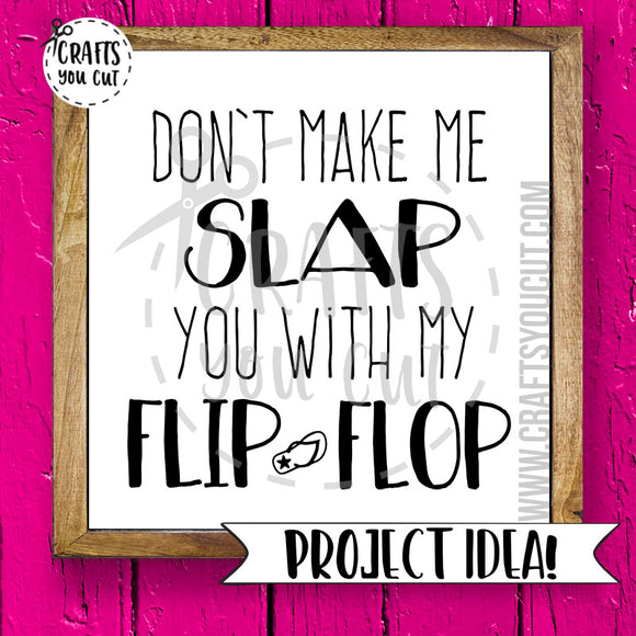 Summer SVG Cut File - Don't Make Me Slap You With My Flip Flop - Crafts You Cut