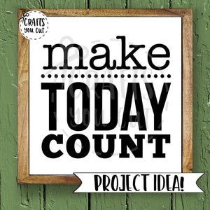 SVG Cut File - Make Today Count - Crafts You Cut