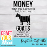 Farm SVG - Money Can't Buy Happiness But It Can Buy Goats Which Is Pretty Much The Same Thing - Crafts You Cut