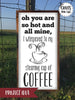 Coffee SVG Cut File - Oh You Are So Hot And All Mine, I Whispered To My Steaming Hot Cup Of Coffee - Crafts You Cut