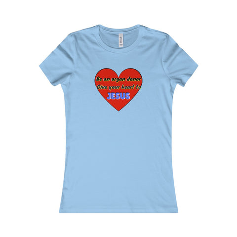 T-Shirt Women - BE AN ORGAN DONOR GIVE YOUR HEART TO JESUS
