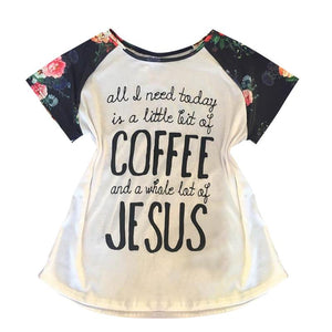 T-Shirt Women's Cotton ALL I NEED IS A LITTLE BIT OF COFFEE AND A WHOLE LOT OF JESUS