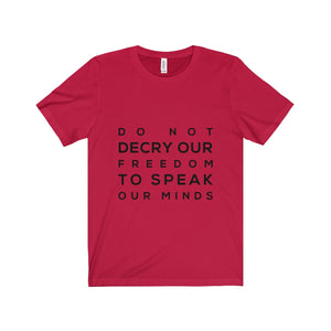 Do not decry our freedom to speak our minds T-Shirt Unisex Retail Fit
