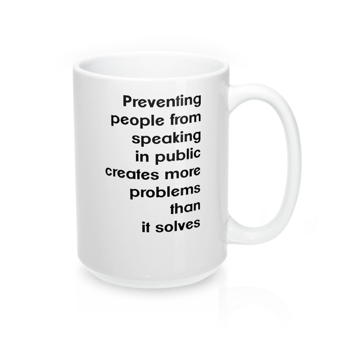 Preventing People From Speaking In Public Creates More Problems Than It Solves White Mug 15oz Small Text