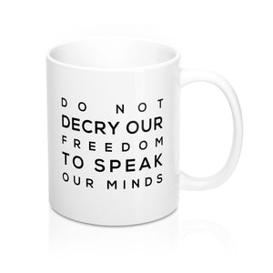 Do not decry our freedom to speak our minds White Mug 11oz Small Text