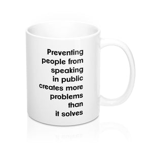Preventing People From Speaking In Public Creates More Problems Than It Solves White Mug 11oz Small Text