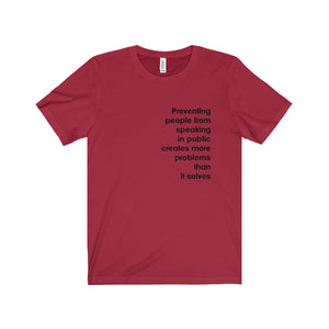 Preventing People From Speaking In Public Creates More Problems Than It Solves T-Shirt Unisex Retail Fit