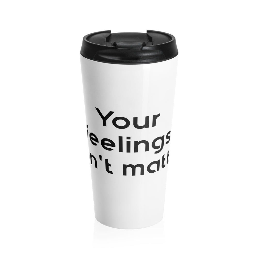 Your feelings don't matter Steel Travel Mug Big Text