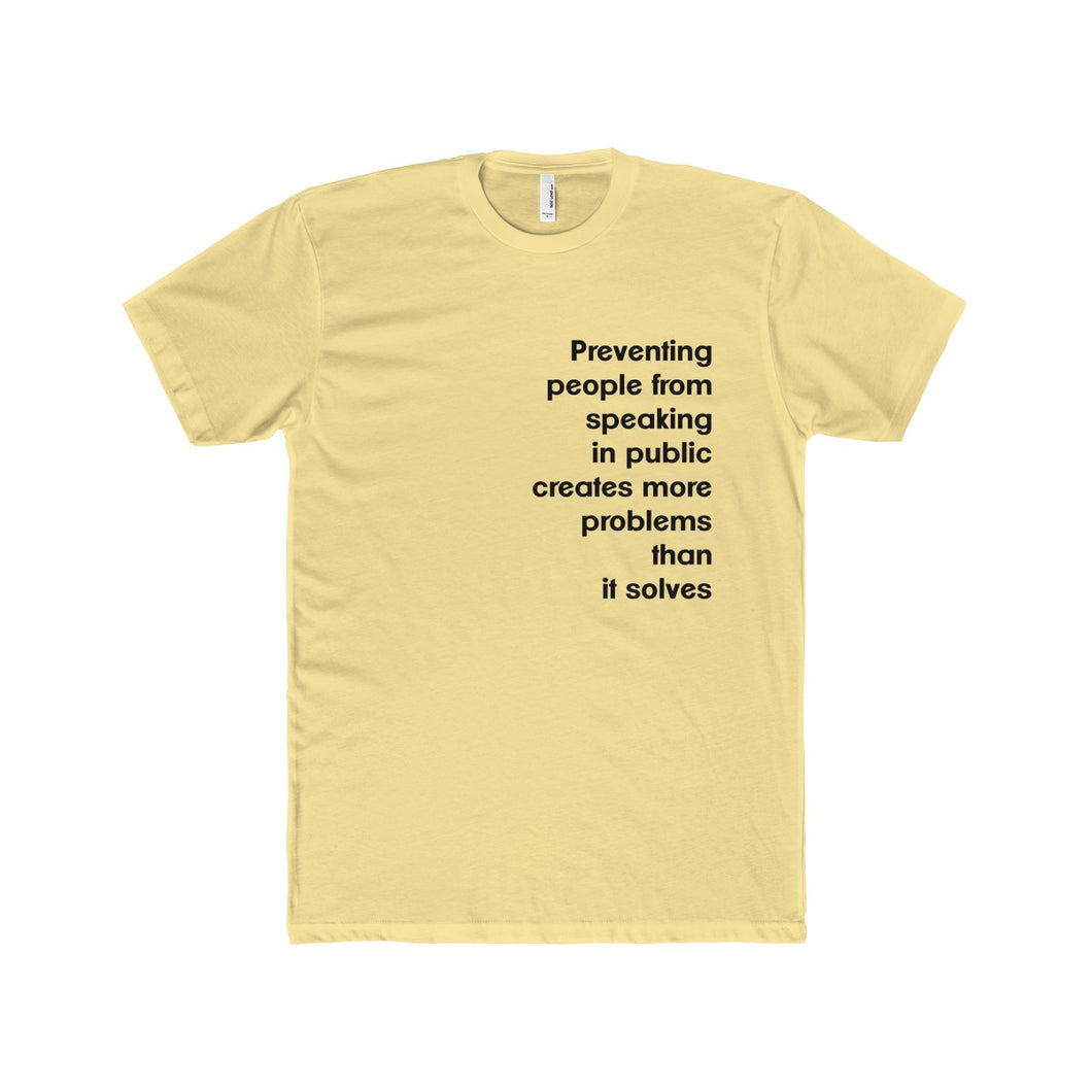Preventing People From Speaking In Public Creates More Problems Than It Solves T-Shirt Men's Premium Fit