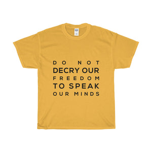 Do not decry our freedom to speak our minds T-Shirt Men's Classic fit