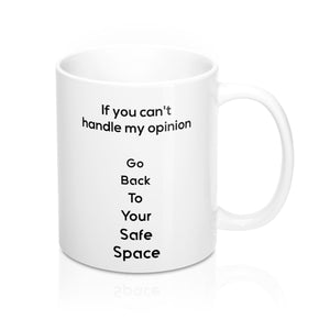 If you can't handle my opinion, go back to your safe space - White Mug 11oz - Small Text