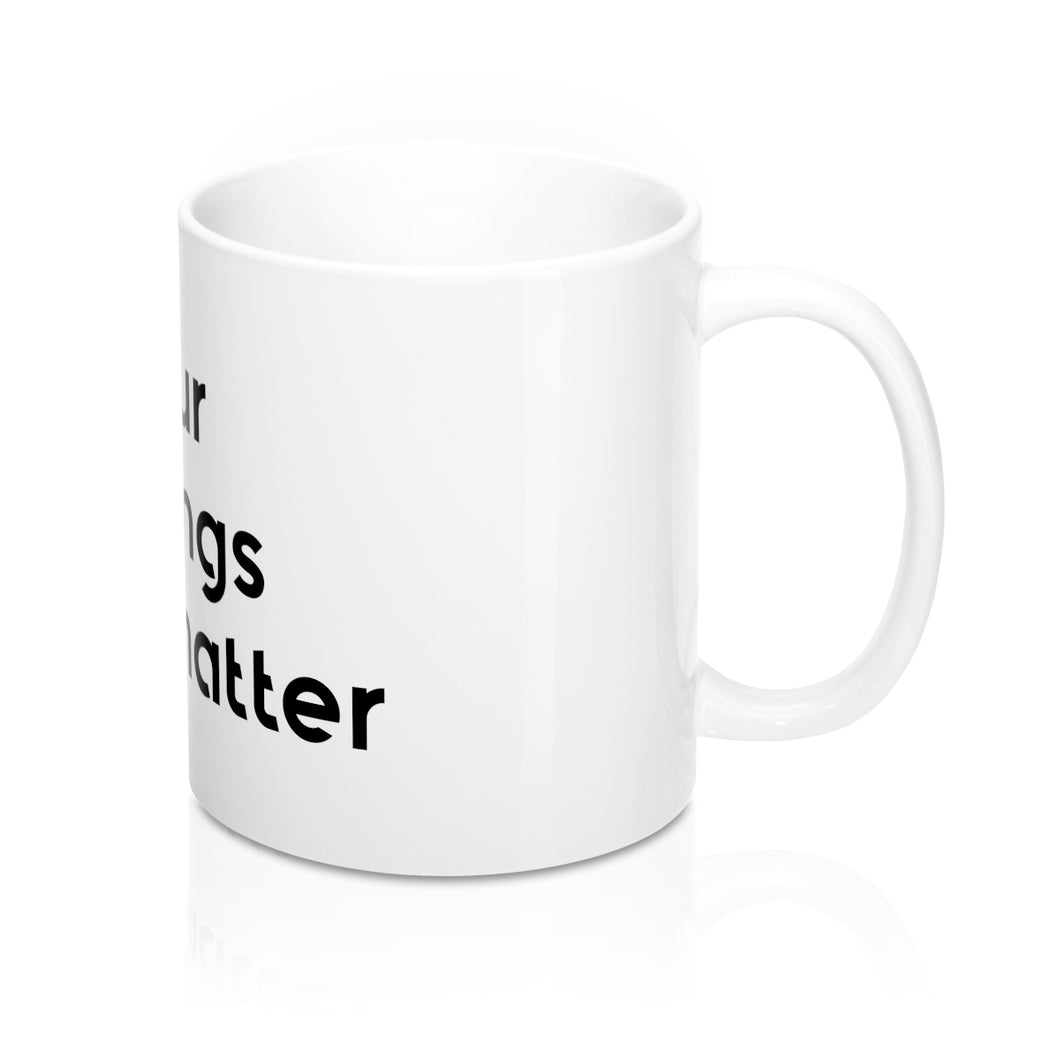 Your feelings don't matter White Mug 11oz Big Text